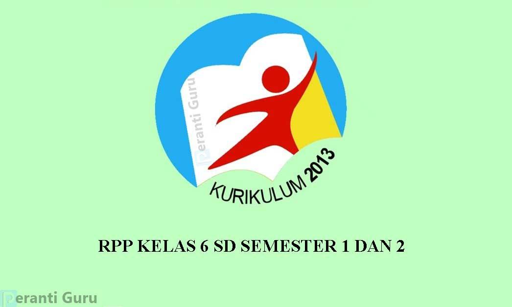 RPP Kelas 6 SD  Kurikulum 2013 Semester 1 – 2