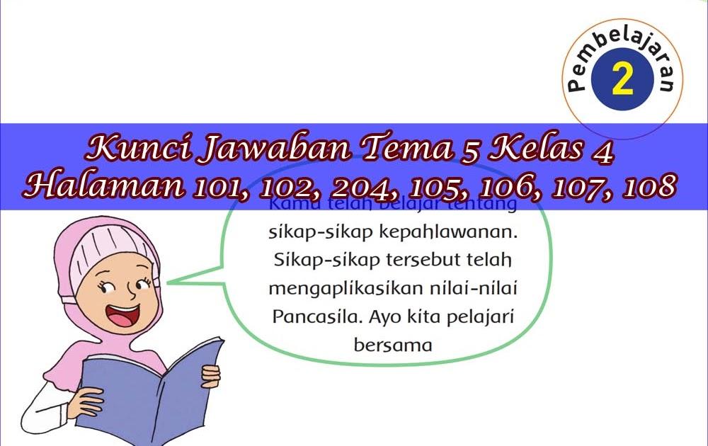 Kunci Jawaban Buku Siswa Tema 5 Kelas 4 Subtema 3 Halaman 101, 102, 204, 105, 106, 107, 108